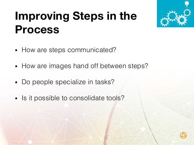 Improving the end-to- end process • How large are the units of work?! • Where are people doing rework?! • What is overa...