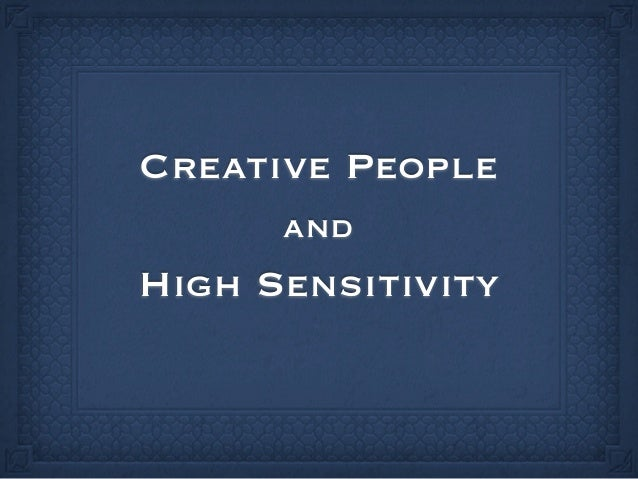 Creative People      andHigh Sensitivity