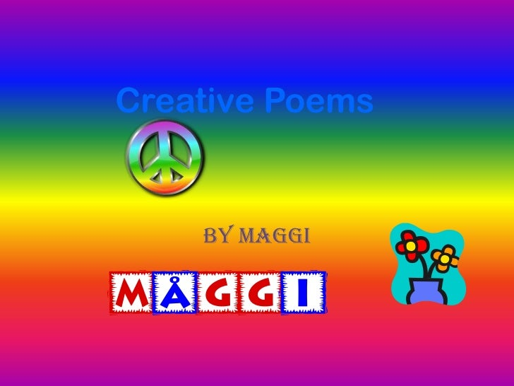 Creative Poems<br />By Maggi<br />