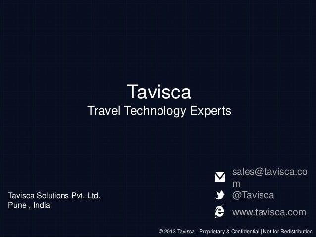 Tavisca Travel Technology Experts  Tavisca Solutions Pvt. Ltd. Pune , India  sales@tavisca.co m @Tavisca www.tavisca.com ©...