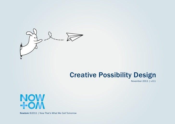 Creative Possibility Design                                                            November 2011 | v.0.1Nowtom ©2011 |...
