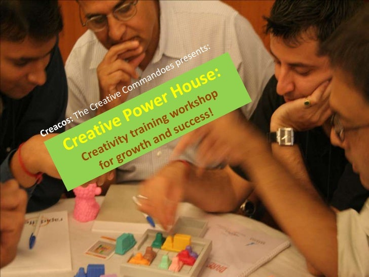 What's Creative Power House?• A full day hands-on training session  for developing idea generation skills.• You will learn...