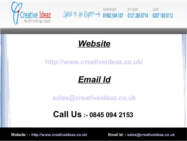 Website http://www.creativeideaz.co.uk/ Email Id sales@creativeideaz.co.uk Call Us :- 0845 094 2153 Website : - http://www...