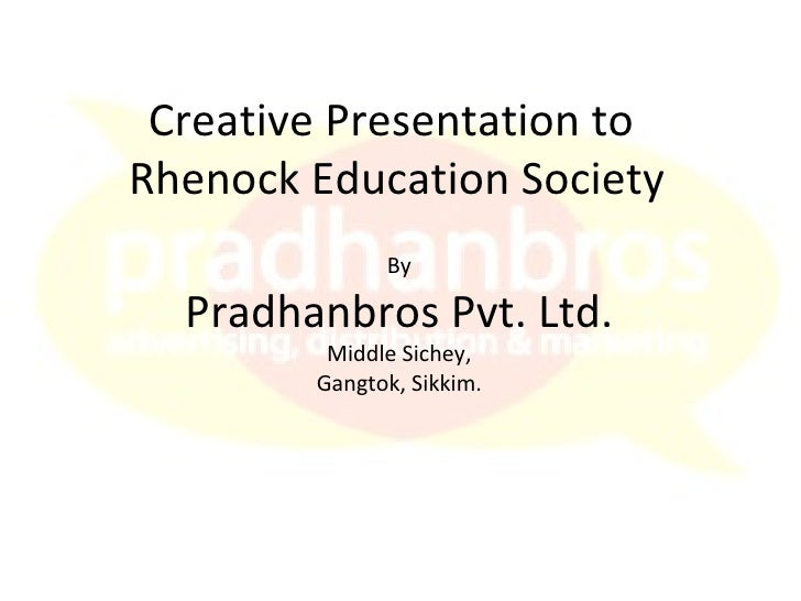 Creative Presentation to  Rhenock Education Society By Pradhanbros Pvt. Ltd. Middle Sichey, Gangtok, Sikkim.