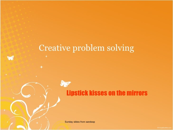 Creative problem solving Sunday slides from sandeep Lipstick kisses on the mirrors