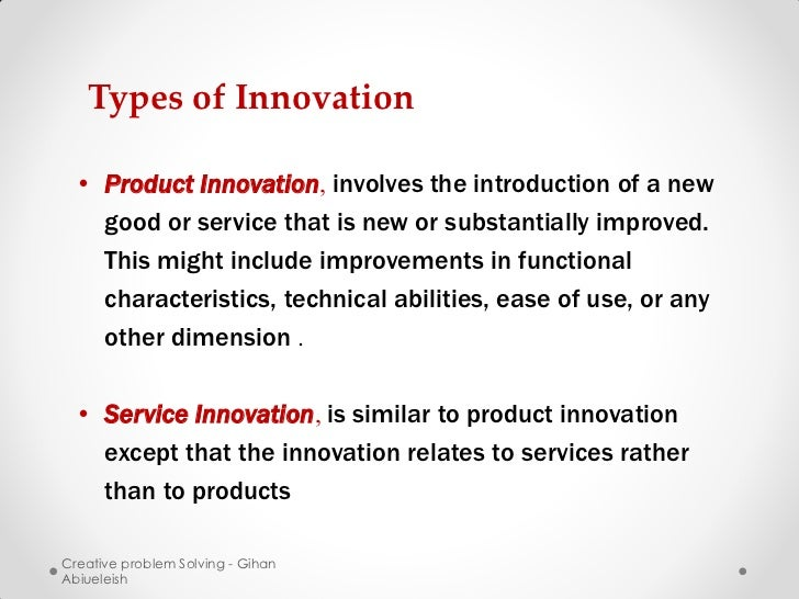 Types of Innovation • Product Innovation, involves the introduction of a new   good or service that is new or substantiall...