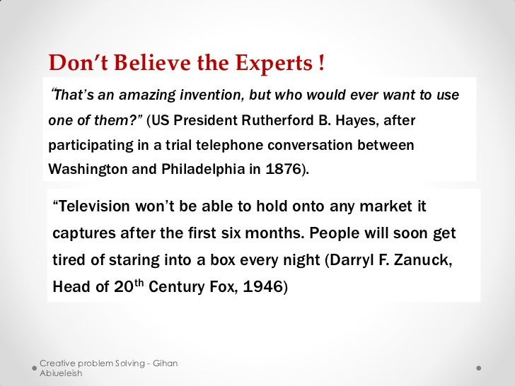 """Don't Believe the Experts ! """"That's an amazing invention, but who would ever want to use one of them?"""" (US President Ruthe..."""