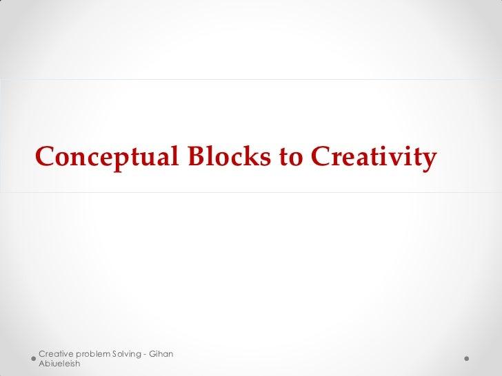 Conceptual Blocks to CreativityCreative problem Solving - GihanAbiueleish