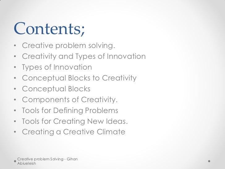 Contents;•     Creative problem solving.•     Creativity and Types of Innovation•     Types of Innovation•     Conceptual ...