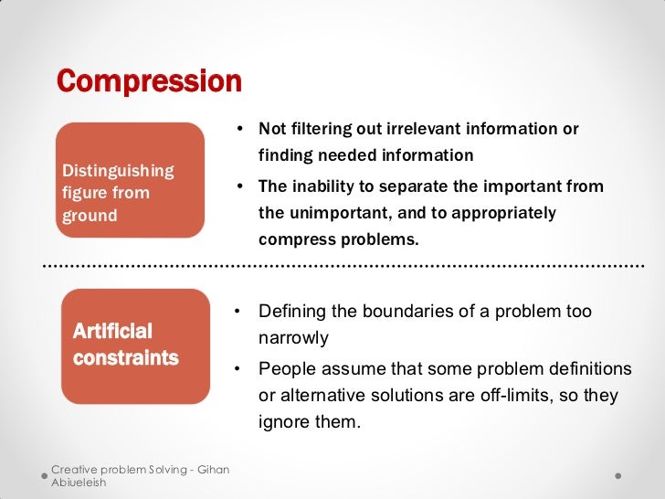 Compression                                   • Not filtering out irrelevant information or                               ...