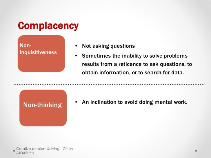 Complacency Non-                              • Not asking questions inquisitiveness                                   • S...