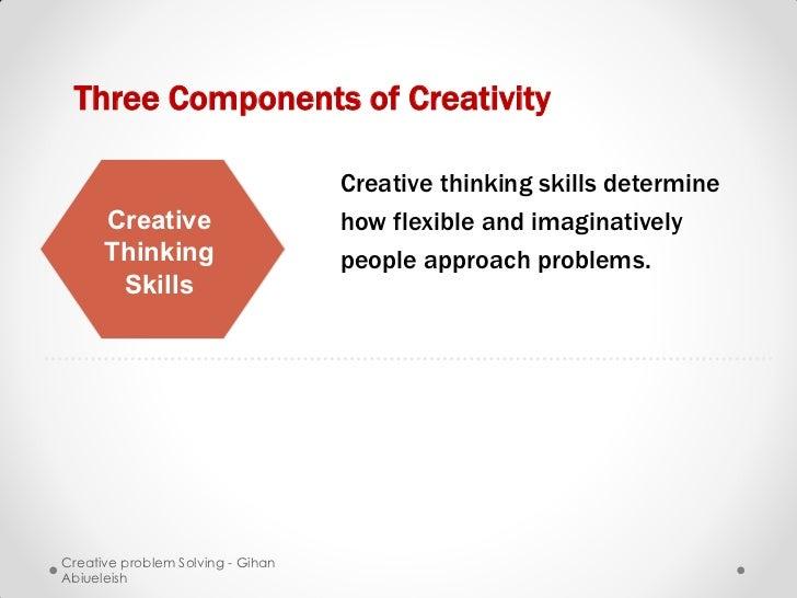 Three Components of Creativity                                   Creative thinking skills determine      Creative         ...