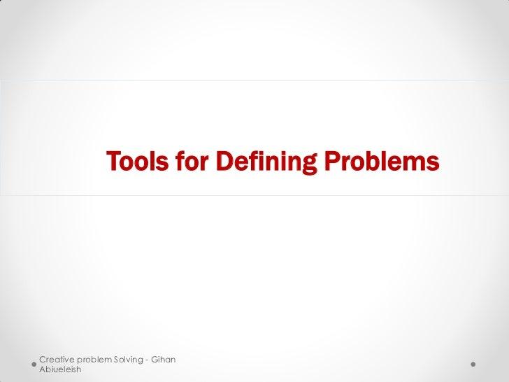 Tools for Defining ProblemsCreative problem Solving - GihanAbiueleish