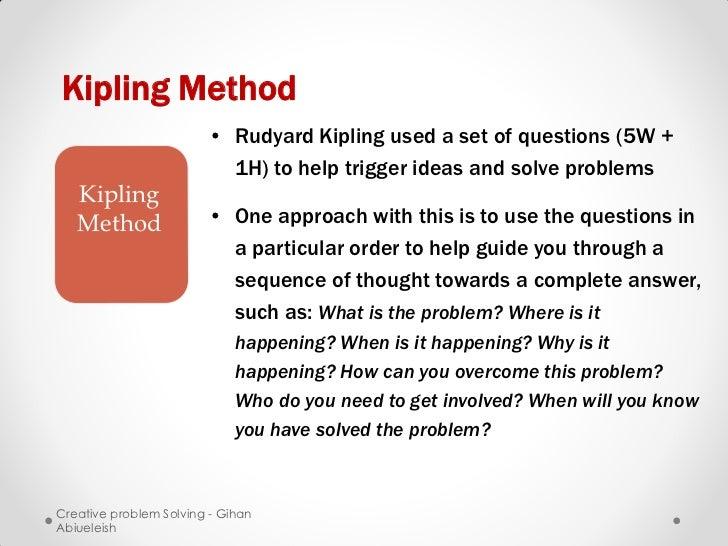 Kipling Method                        • Rudyard Kipling used a set of questions (5W +                          1H) to help...
