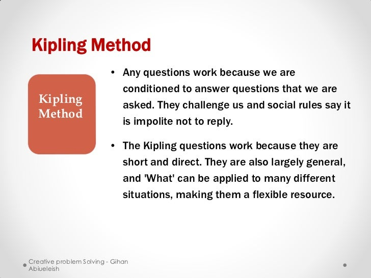 Kipling Method                         • Any questions work because we are                           conditioned to answer...
