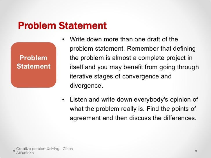 Problem Statement                         • Write down more than one draft of the                           problem statem...