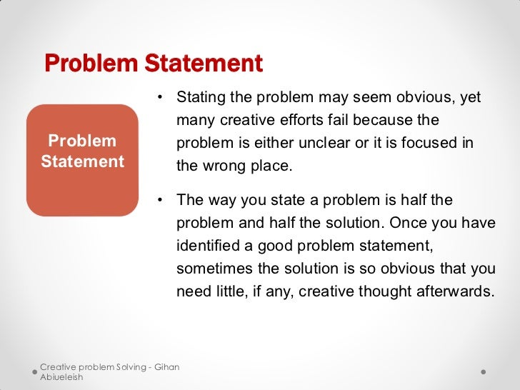Problem Statement                          • Stating the problem may seem obvious, yet                            many cre...