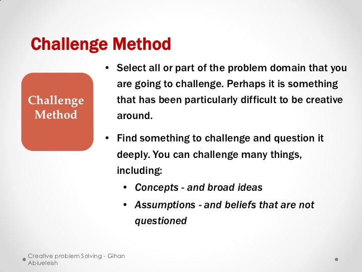 Challenge Method                        • Select all or part of the problem domain that you                          are g...