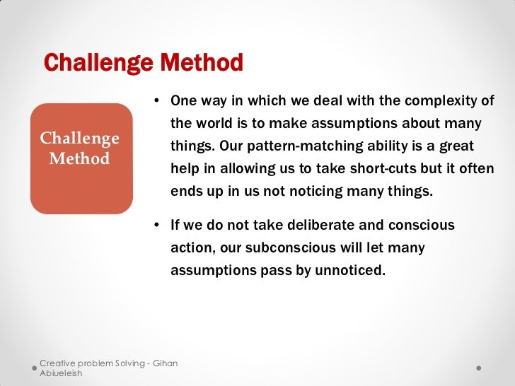 Challenge Method                         • One way in which we deal with the complexity of                           the w...