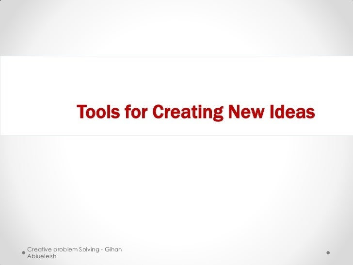 Tools for Creating New IdeasCreative problem Solving - GihanAbiueleish