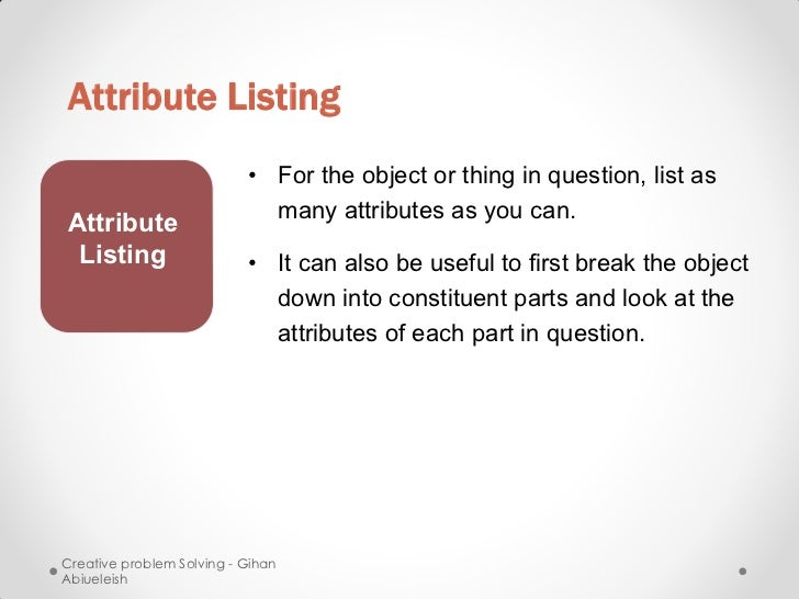 Attribute Listing                           • For the object or thing in question, list as                             man...