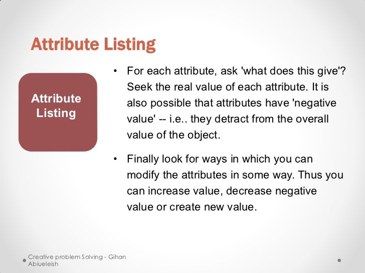 Attribute Listing                           • For each attribute, ask what does this give?                             See...