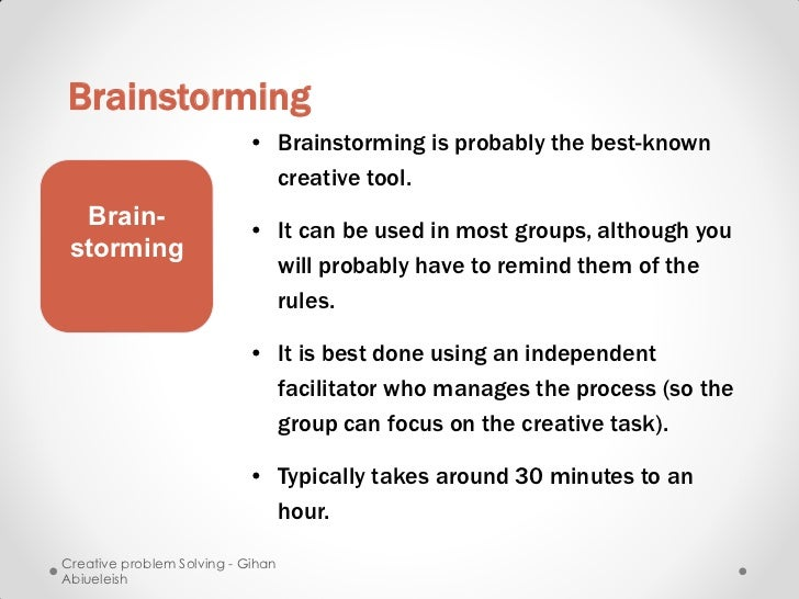 Brainstorming                           • Brainstorming is probably the best-known                             creative to...