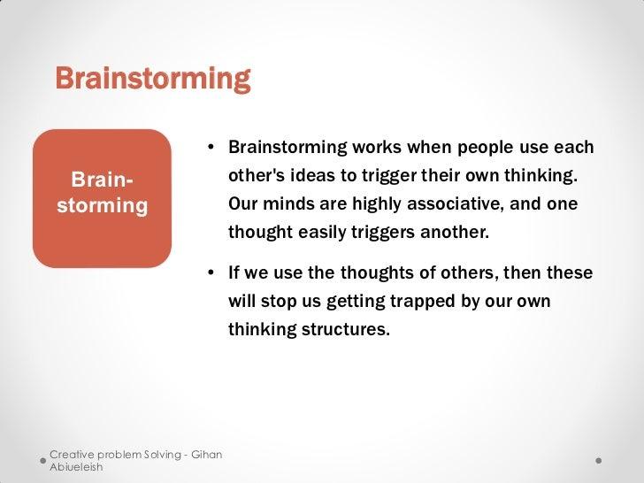 Brainstorming                            • Brainstorming works when people use each  Brain-                      others id...