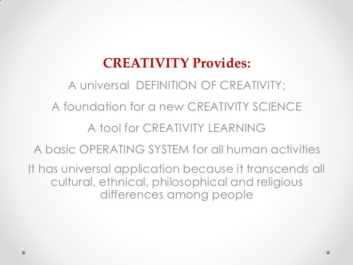CREATIVITY Provides:       A universal DEFINITION OF CREATIVITY;    A foundation for a new CREATIVITY SCIENCE          A t...