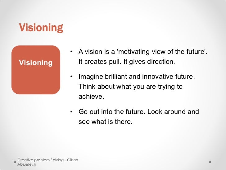 Visioning                           • A vision is a motivating view of the future.Visioning                    It creates ...