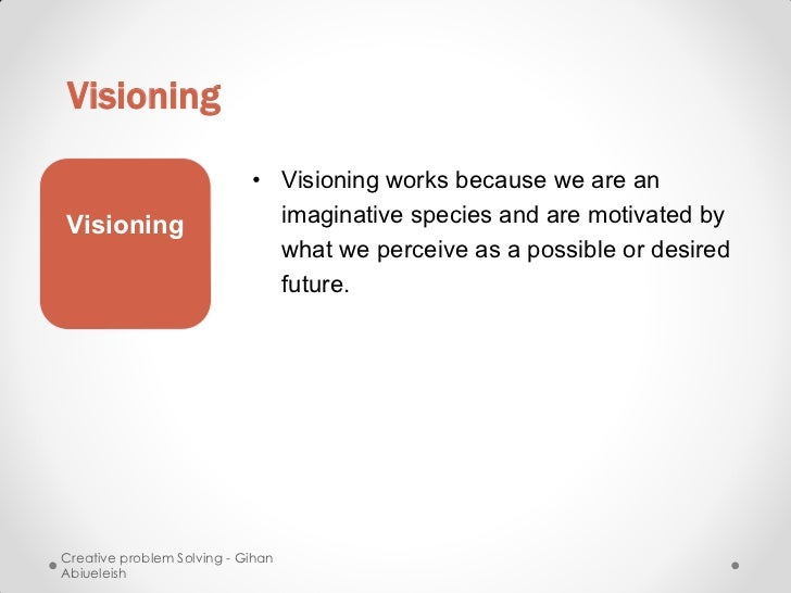 Visioning                            • Visioning works because we are anVisioning                     imaginative species ...