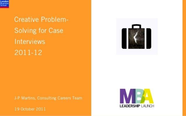Creative Problem-Solving for CaseInterviews2011-12J-P Martins, Consulting Careers Team19 October 2011