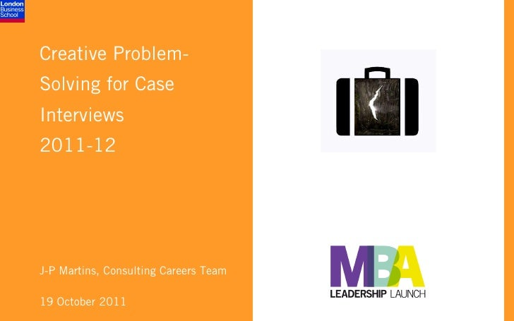 Creative Problem-Solving for CaseInterviews2011-12J-P Martins, Consulting Careers Team19 October 2011