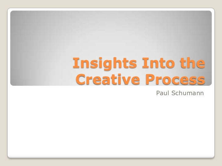 Insights Into the Creative Process<br />Paul Schumann<br />