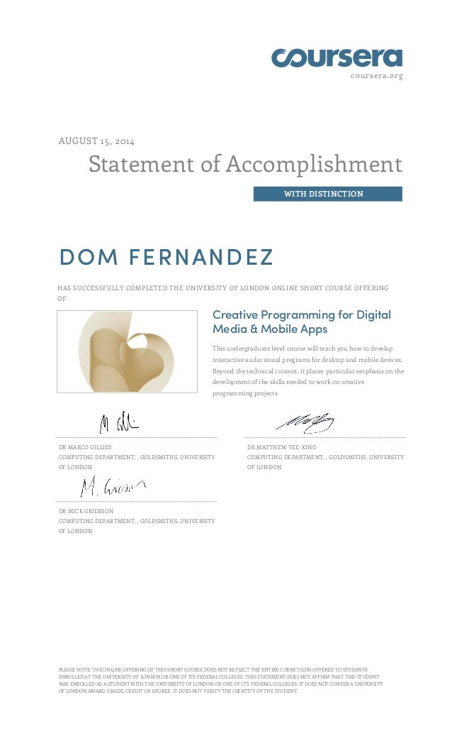 coursera.org Statement of Accomplishment WITH DISTINCTION AUGUST 15, 2014 DOM FERNANDEZ HAS SUCCESSFULLY COMPLETED THE UNI...