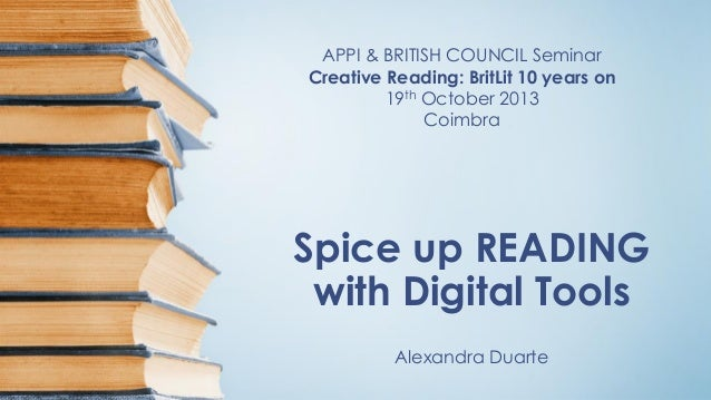 APPI & BRITISH COUNCIL Seminar Creative Reading: BritLit 10 years on 19th October 2013 Coimbra  Spice up READING with Digi...