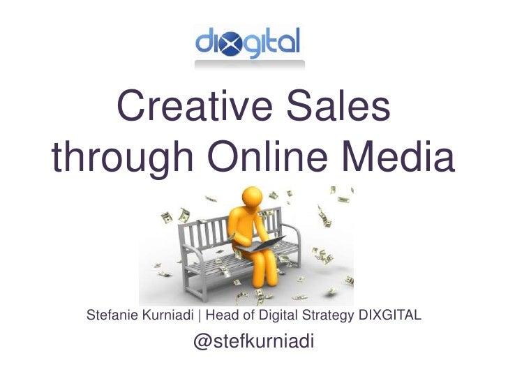 Creative Salesthrough Online Media Stefanie Kurniadi   Head of Digital Strategy DIXGITAL                 @stefkurniadi