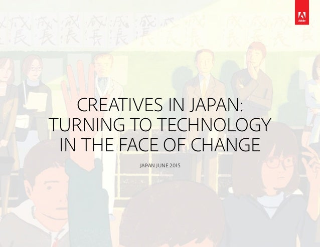 CREATIVES IN JAPAN: TURNING TO TECHNOLOGY IN THE FACE OF CHANGE JAPAN JUNE 2015