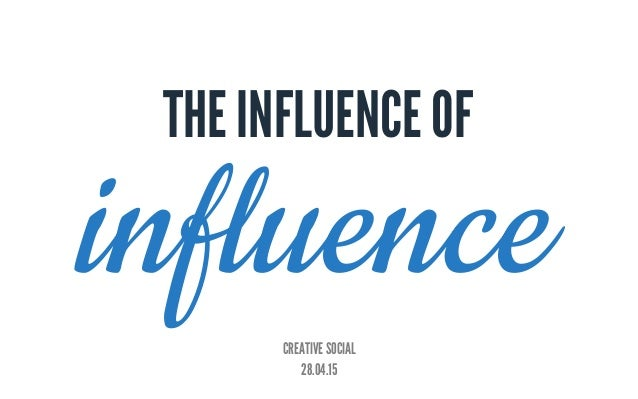 CREATIVE SOCIAL 28.04.15 influence THE INFLUENCE OF