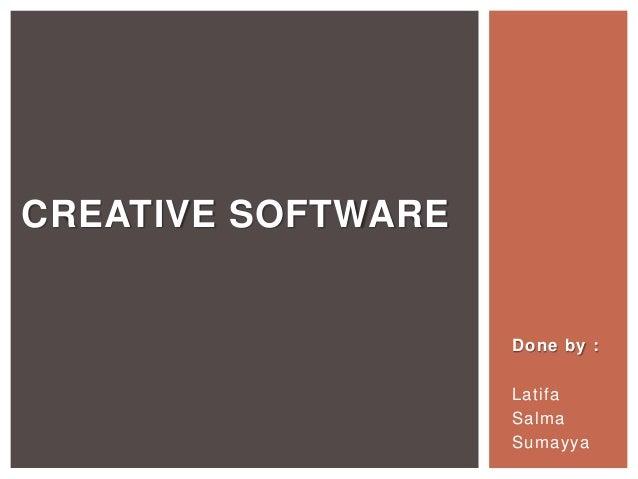 CREATIVE SOFTWARE  Done by : Latifa Salma Sumayya