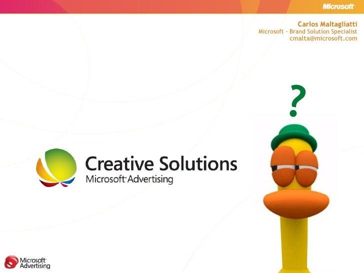 Carlos Maltagliatti Microsoft - Brand Solution Specialist [email_address] ?