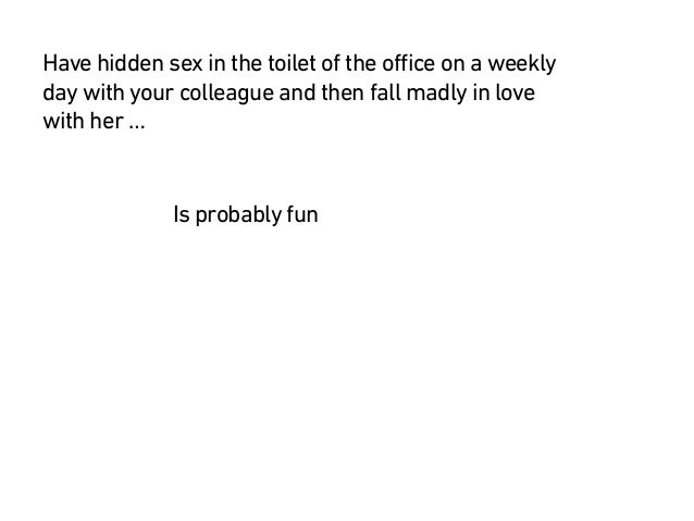 Have hidden sex in the toilet of the office on a weekly day with your colleague and then fall madly in love with her … Inc...
