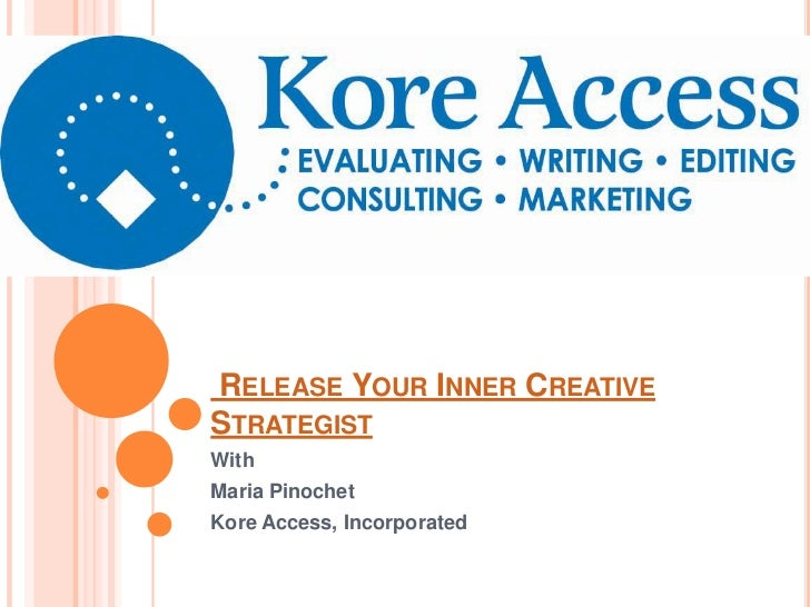 RELEASE YOUR INNER CREATIVESTRATEGISTWithMaria PinochetKore Access, Incorporated