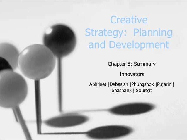 CreativeStrategy: Planning and Development        Chapter 8: Summary              InnovatorsAbhijeet |Debasish |Phungshok ...