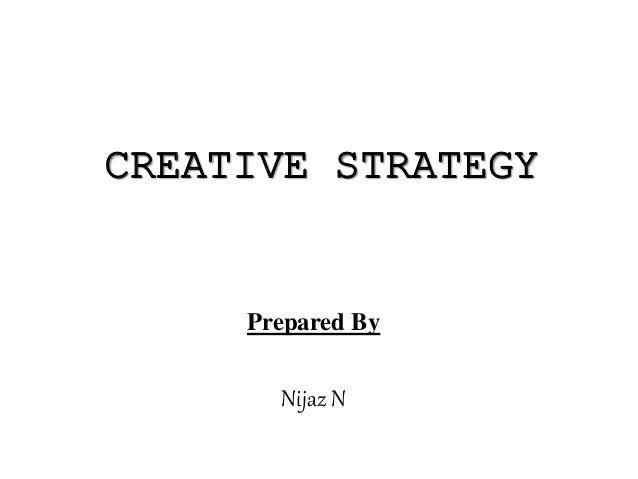 CREATIVE STRATEGY Prepared By Nijaz N