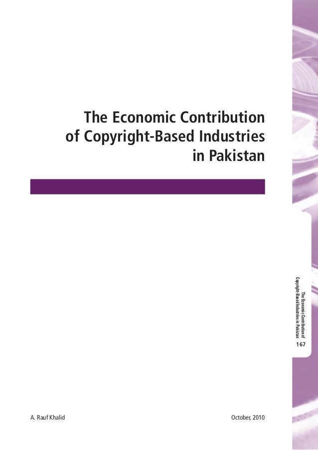 The Economic Contribution of Copyright-Based Industries in Pakistan A. Rauf Khalid  October, 2010 TheEconomicContribution...