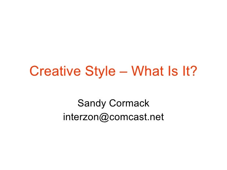 Creative Style – What Is It? Sandy Cormack [email_address]