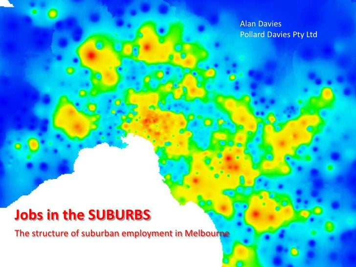 1<br />Alan Davies<br />Pollard Davies Pty Ltd<br />Jobs in the SUBURBS<br />The structure of suburban employment in Melbo...