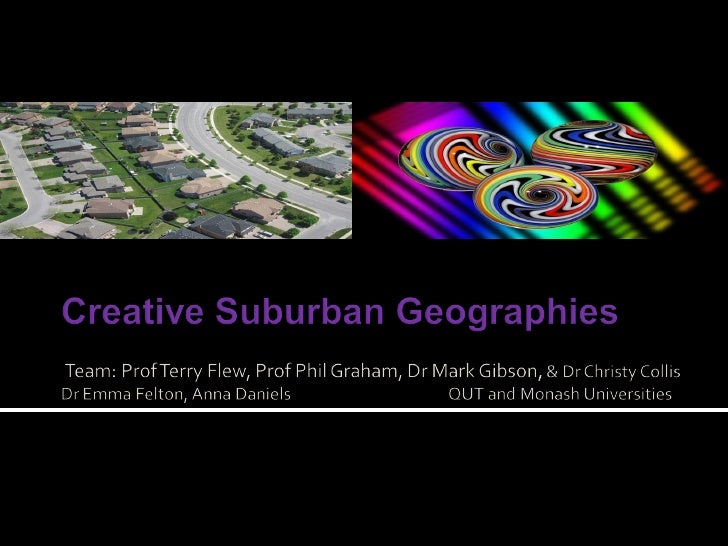 ARC Discovery mapping and investigating experiences of creative industries workers in outer suburbs of Brisbane and Melbou...