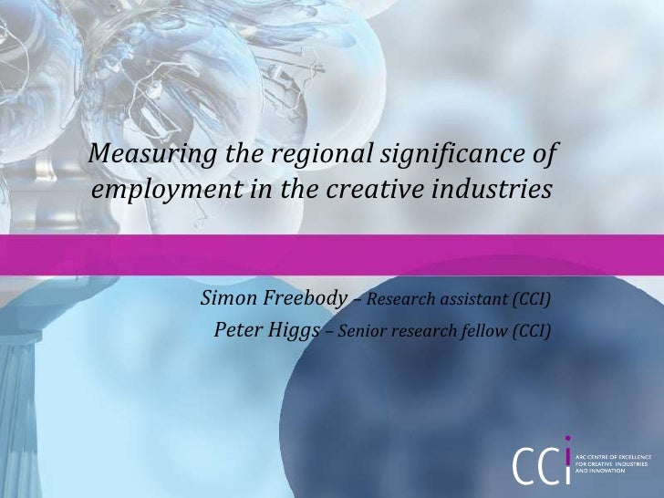 Measuring the regional significance of employment in the creative industries            Simon Freebody – Research assistan...